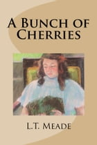 A Bunch of Cherries by L.T. Meade