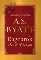 Ragnarok: The End of the Gods by A. S. Byatt