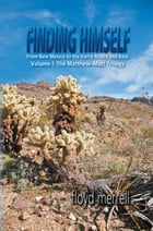 Finding Himself : From New Mexico to the Sierra Madre and Back: Volume I: The MatthewMatt Trilogy by floyd merrell
