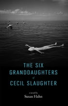 The Six Granddaughters of Cecil Slaughter by Susan Hahn