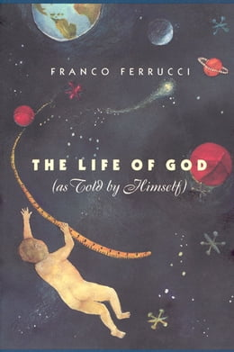 Book The Life of God (as Told by Himself) by Franco Ferrucci
