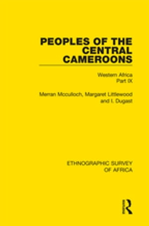Peoples of the Central Cameroons (Tikar. Bamum and Bamileke. Banen,  Bafia and Balom) Western Africa Part IX