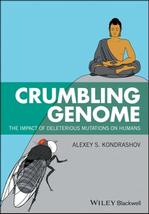 Crumbling Genome: The Impact of Deleterious Mutations on Humans by Alexey S. Kondrashov