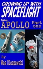 Growing Up With Spaceflight- Apollo Part One by Wes Oleszewski