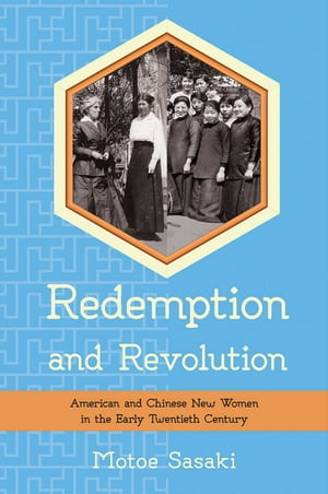 Redemption and Revolution American and Chinese New Women in the Early Twentieth Century
