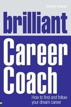 Brilliant Career Coach: How to find and follow your dream career by Sophie Rowan