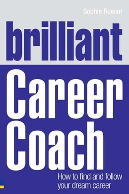 Book Brilliant Career Coach: How to find and follow your dream career by Sophie Rowan