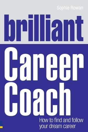 Brilliant Career Coach How to find and follow your dream career