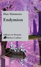 Endymion: Le cycle d'Hypérion - Tome 3 by Dan SIMMONS