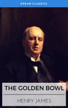 The Golden Bowl (Dream Classics) by Henry James