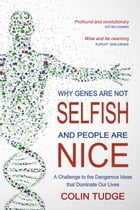 Why Genes Are Not Selfish and People Are Nice: A Challenge to the Dangerous Ideas that Dominate our…
