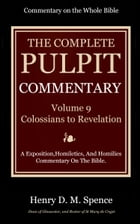 The Pulpit Commentary, Volume 9: Colossians to Revelation by Spence, Henry D. M.