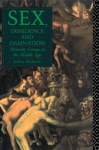 Sex, Dissidence and Damnation: Minority Groups in the Middle Ages