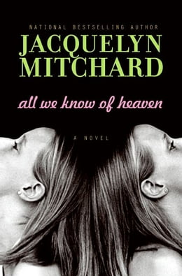 Book All We Know of Heaven: A Novel by Jacquelyn Mitchard