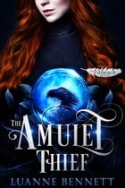 The Amulet Thief (The Fitheach Trilogy, Book 1) by Luanne Bennett