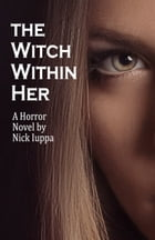 The Witch Within Her by Nick Iuppa