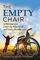 The Empty Chair: A Movement to Limit the Wheelchair and Lead a Healthy Life by Howard B Cotler, MD