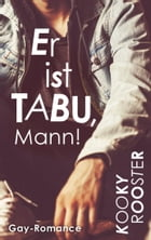 Er ist Tabu, Mann!: Gay Romance by Kooky Rooster