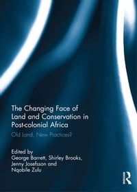 The Changing Face of Land and Conservation in Post-colonial Africa: Old Land, New Practices?