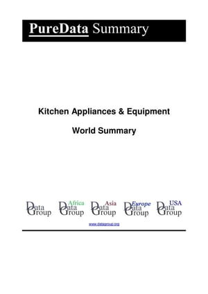 Kitchen Appliances & Equipment World Summary: Market Values & Financials by Country by Editorial DataGroup