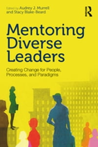Mentoring Diverse Leaders: Creating Change for People, Processes, and Paradigms