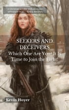 SEEKERS AND DECEIVERS: Which One are You? It Is Time to Join the Fight! by Kevin Hoyer