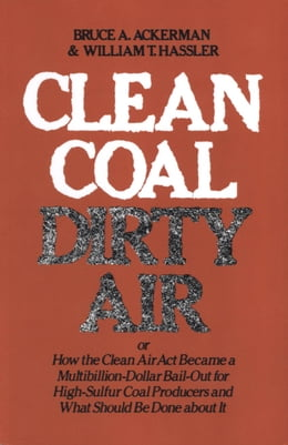 Book Clean Coal/Dirty Air: or How the Clean Air Act Became a Multibillion-Dollar Bail-Out for High… by Bruce Ackerman