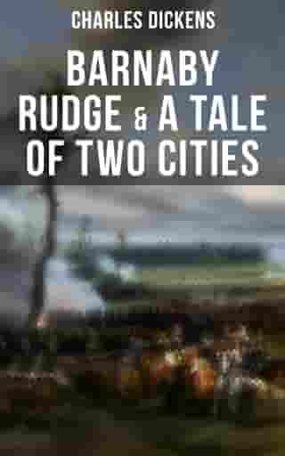 """Barnaby Rudge & A Tale of Two Cities: The Riots of Eighty & French Revolution (Illustrated Classics with """"The Life of Charles Dickens"""" & Criticism) by Charles Dickens"""