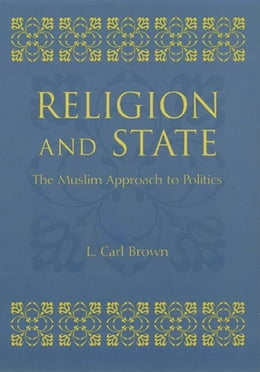 Book Religion and State: The Muslim Approach to Politics by L. Carl. Brown
