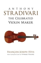 Anthony Stradivari the Celebrated Violin Maker by Francois-Joseph Fetis