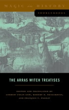 The Arras Witch Treatises: Johannes Tinctor's Invectives contre la secte de vauderie and the…