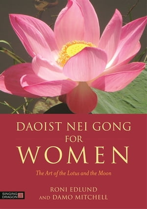 Daoist Nei Gong for Women The Art of the Lotus and the Moon