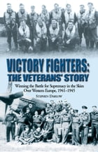 Victory Fighters: Winning the Battle for Supremacy in the Skies over Western Europe, 1941-1945 by Steve Darlow