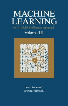 Book Machine Learning: An Artificial Intelligence Approach, Volume III by Kodratoff, Yves