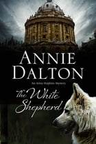 White Shepherd, The: A dog mystery set in Oxford