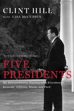 Five Presidents My Extraordinary Journey with Eisenhower,  Kennedy,  Johnson,  Nixon,  and Ford