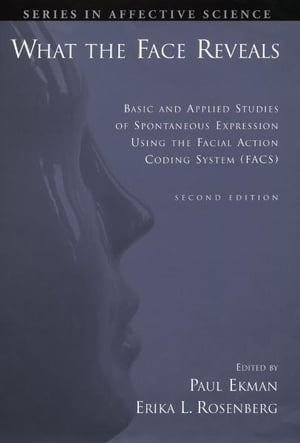What the Face Reveals:Basic and Applied Studies of Spontaneous Expression Using the Facial Action Coding System (FACS) Basic and Applied Studies of Sp