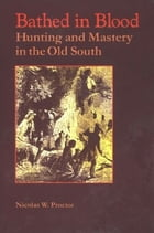 Bathed in Blood: Hunting and Mastery in the Old South by Nicolas W. Proctor