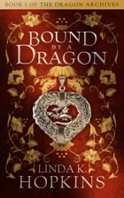 Bound by a Dragon by Linda K. Hopkins