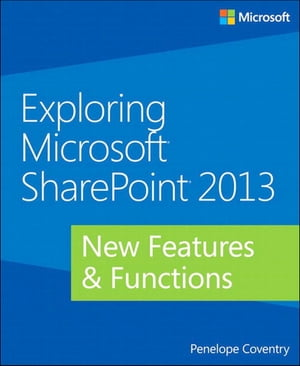 Exploring Microsoft SharePoint 2013 New Features & Functions