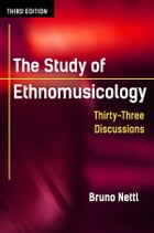 The Study of Ethnomusicology: Thirty-Three Discussions by Bruno Nettl