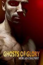 Ghosts of Glory (Book 1 Glory Series) by Morgan Chalfant