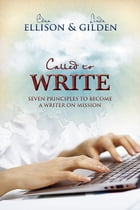 Called to Write: 7 Principles to Become a Writer on Mission by Edna Ellison