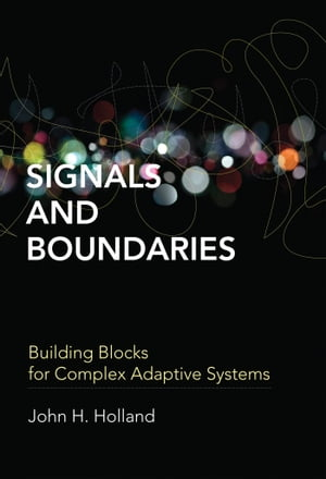 Signals and Boundaries Building Blocks for Complex Adaptive Systems