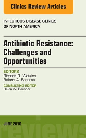 Antibiotic Resistance: Challenges and Opportunities,  An Issue of Infectious Disease Clinics of North America,