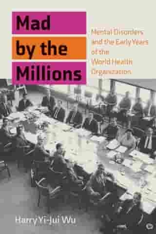 Mad by the Millions: Mental Disorders and the Early Years of the World Health Organization
