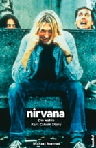 Nirvana - Come as you are: Die wahre Kurt Cobain Story