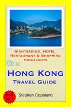 Hong Kong Travel Guide - Sightseeing, Hotel, Restaurant & Shopping Highlights (Illustrated) by Stephen Copeland