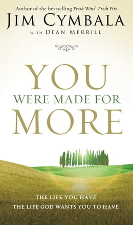 Book You Were Made for More: The Life You Have, the Life God Wants You to Have by Jim Cymbala