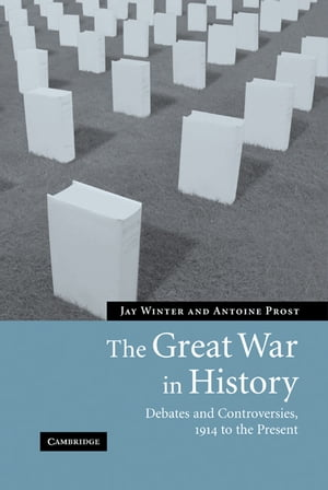 The Great War in History Debates and Controversies,  1914 to the Present